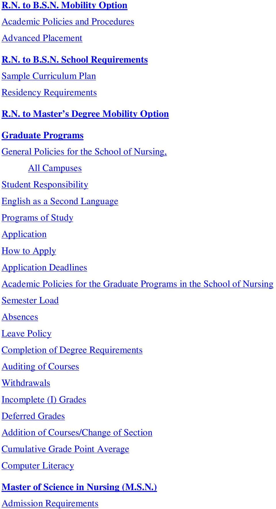 Application Deadlines Academic Policies for the Graduate Programs in the School of Nursing Semester Load Absences Leave Policy Completion of Degree Requirements Auditing of Courses