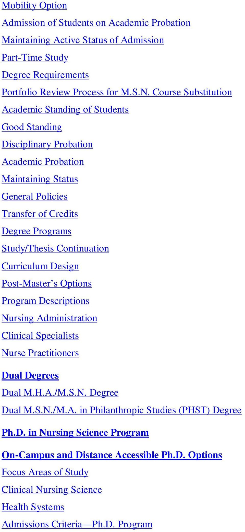 Continuation Curriculum Design Post-Master s Options Program Descriptions Nursing Administration Clinical Specialists Nurse Practitioners Dual Degrees Dual M.H.A./M.S.N. Degree Dual M.S.N./M.A. in Philanthropic Studies (PHST) Degree Ph.