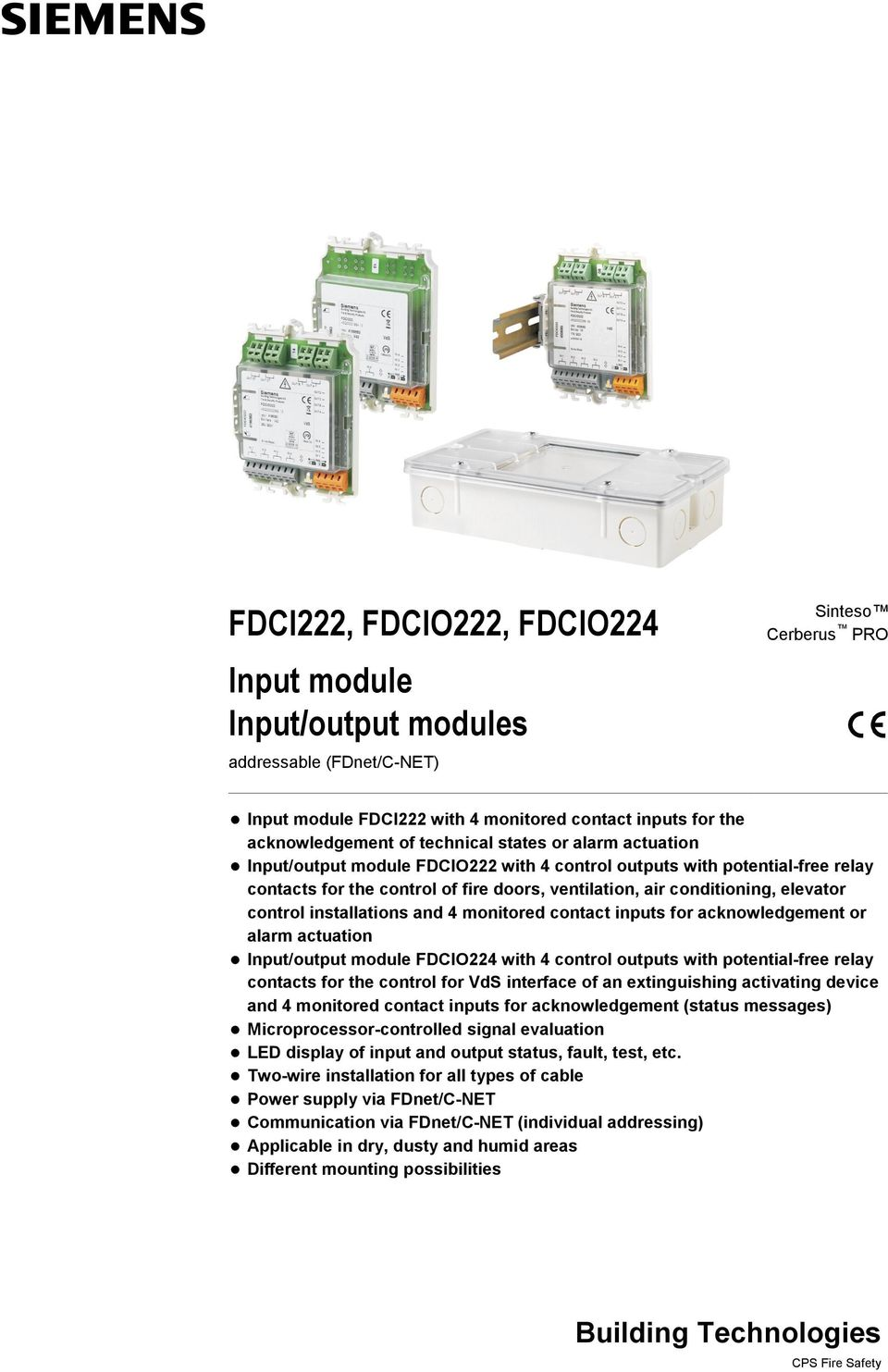installations and 4 monitored contact inputs for acknowledgement or alarm actuation Input/output module FDCIO224 with 4 control outputs with potential-free relay contacts for the control for VdS