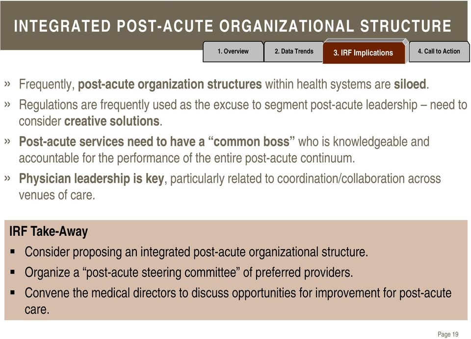 » Post-acute services need to have a common boss who is knowledgeable and accountable for the performance of the entire post-acute continuum.
