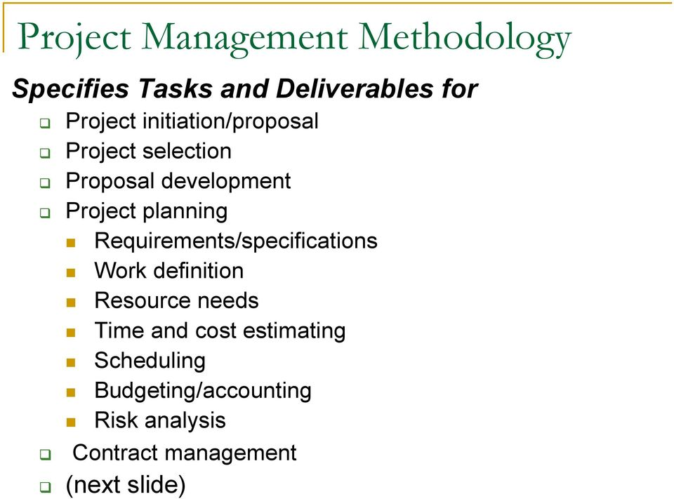 Requirements/specifications Work definition Resource needs Time and cost
