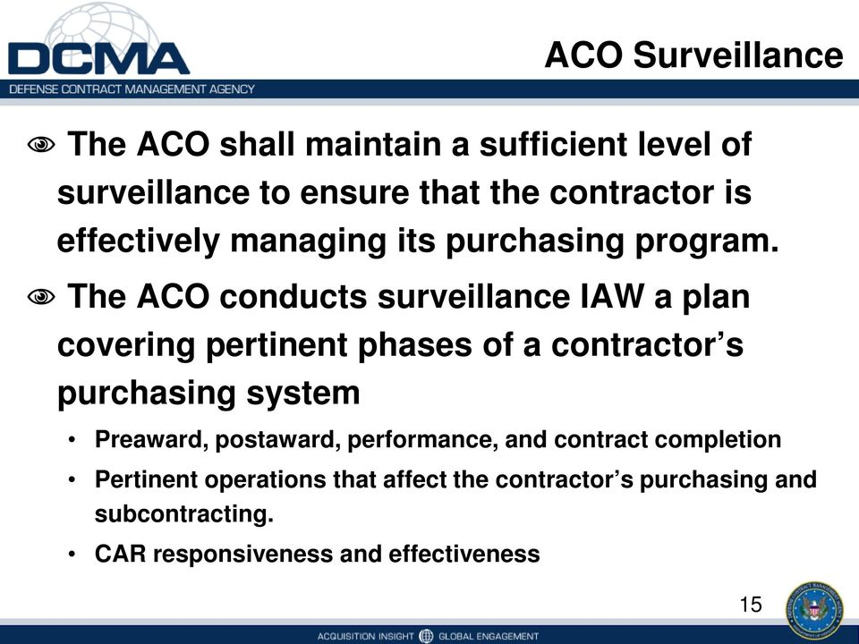 The ACO conducts surveillance IAW a plan covering pertinent phases of a contractor s purchasing system