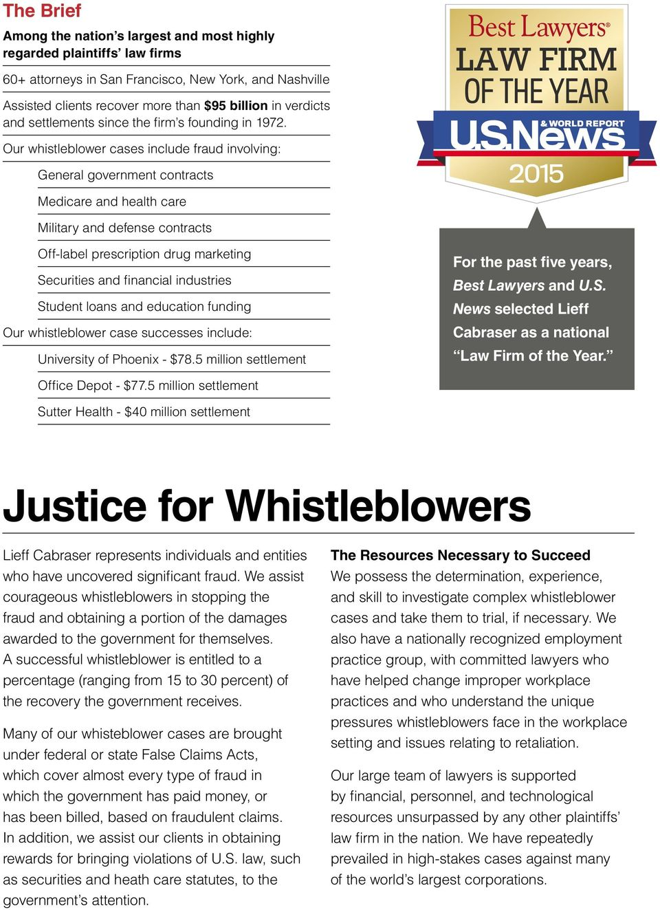 Our whistleblower cases include fraud involving: General government contracts Medicare and health care Military and defense contracts Off-label prescription drug marketing Securities and financial