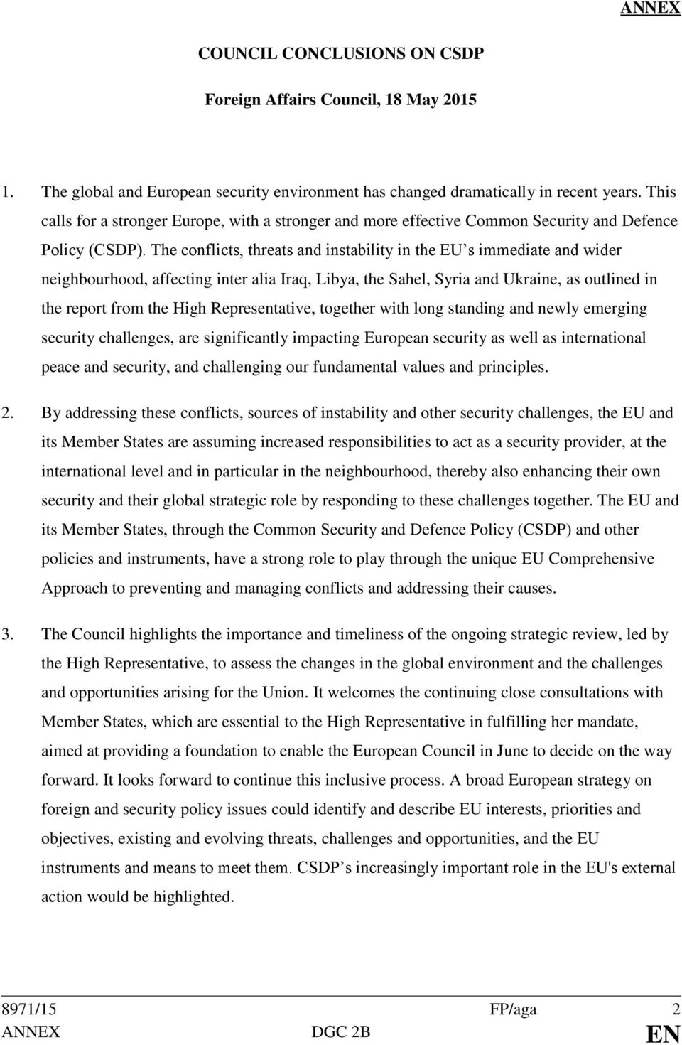 The conflicts, threats and instability in the EU s immediate and wider neighbourhood, affecting inter alia Iraq, Libya, the Sahel, Syria and Ukraine, as outlined in the report from the High