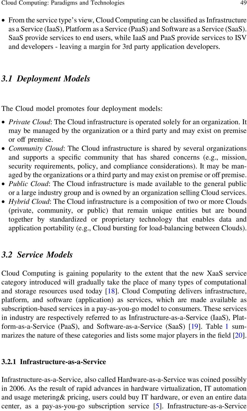 d party application developers. 3.1 Deployment Models The Cloud model promotes four deployment models: Private Cloud: The Cloud infrastructure is operated solely for an organization.