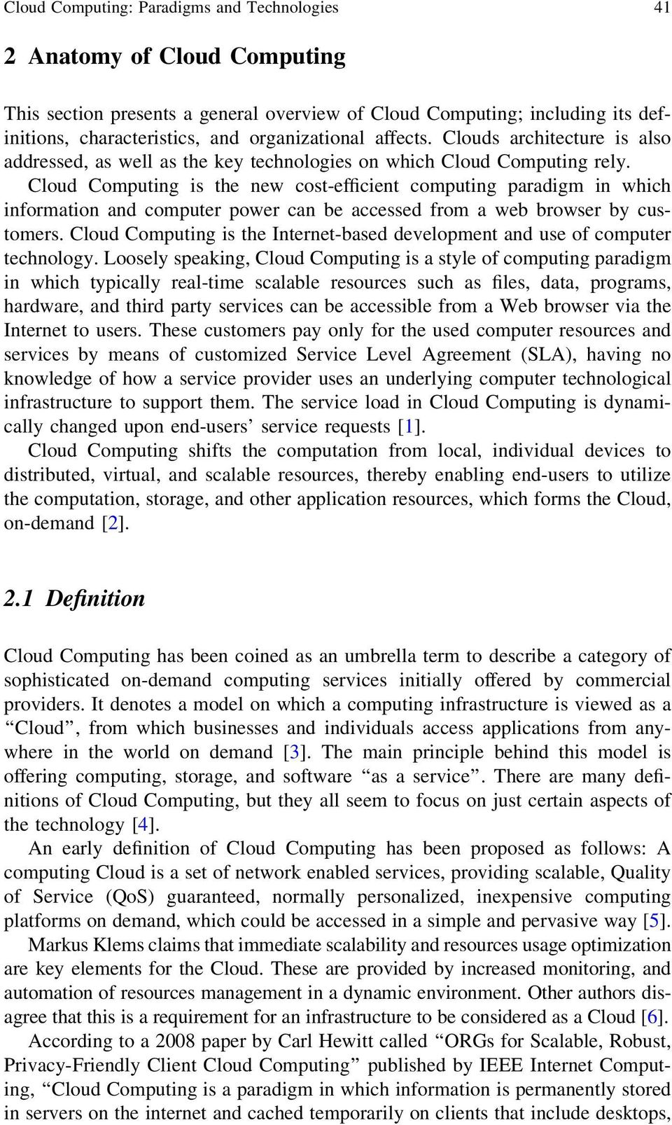 Cloud Computing is the new cost-efficient computing paradigm in which information and computer power can be accessed from a web browser by customers.