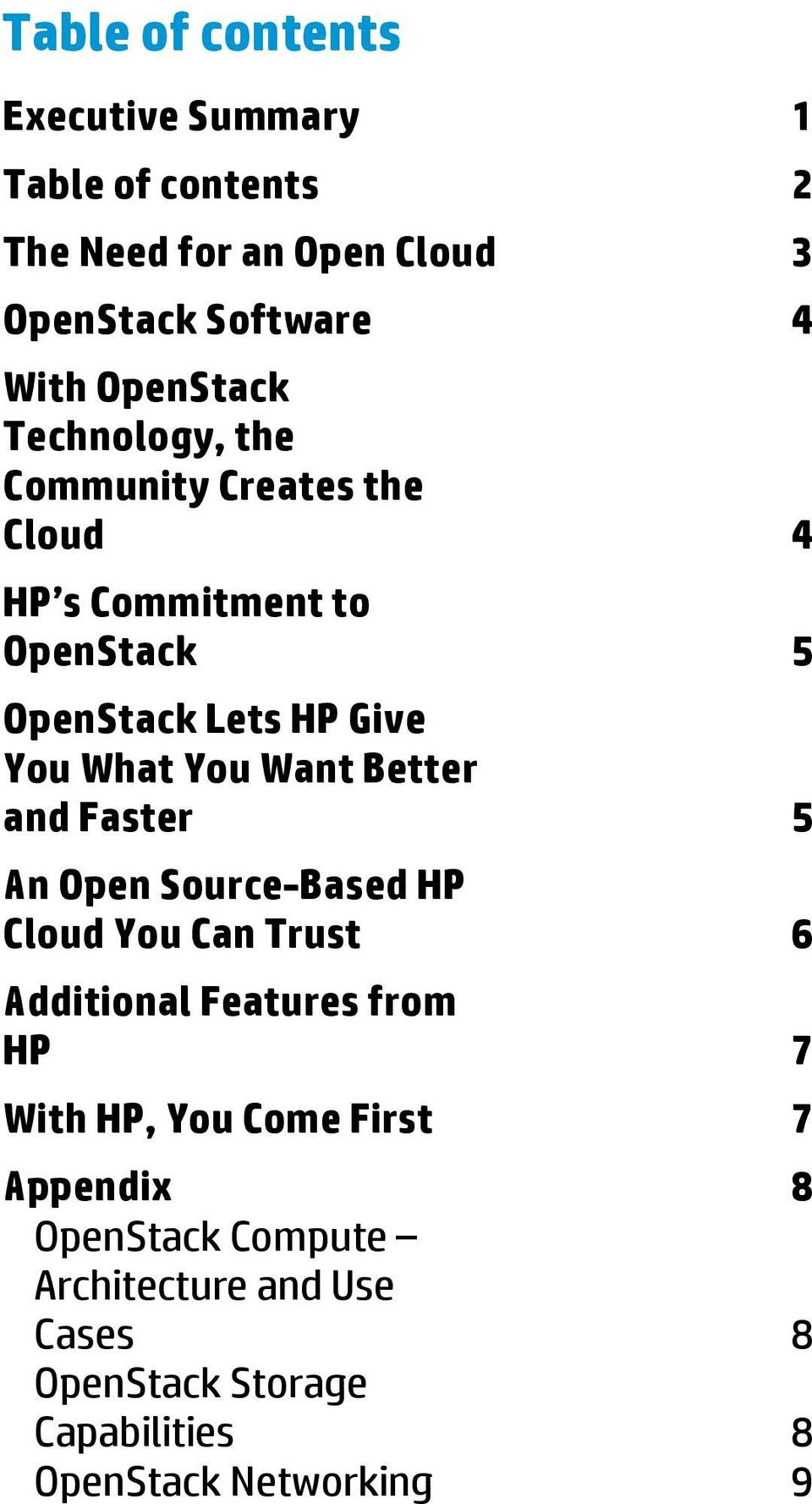 You Want Better and Faster 5 An Open Source-Based HP Cloud You Can Trust 6 Additional Features from HP 7 With HP, You