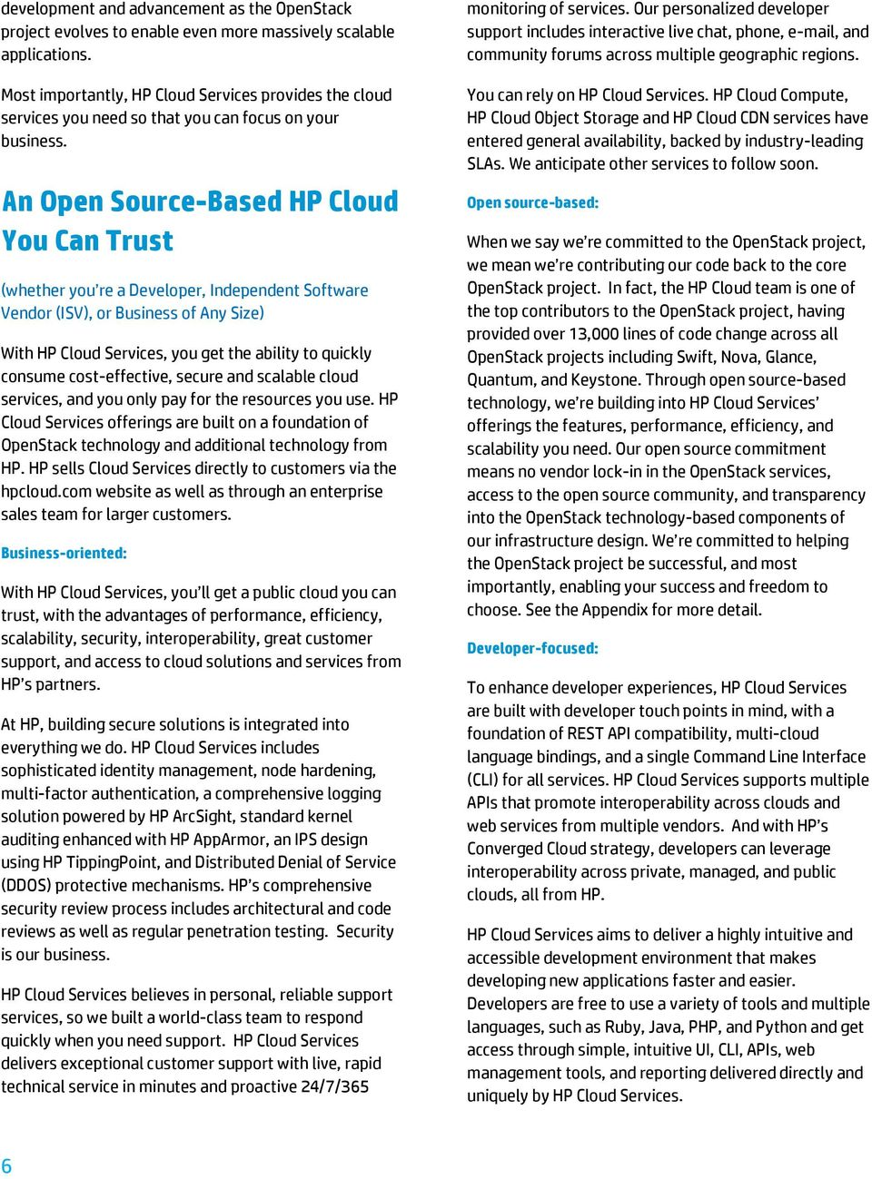 An Open Source-Based HP Cloud You Can Trust (whether you re a Developer, Independent Software Vendor (ISV), or Business of Any Size) With HP Cloud Services, you get the ability to quickly consume