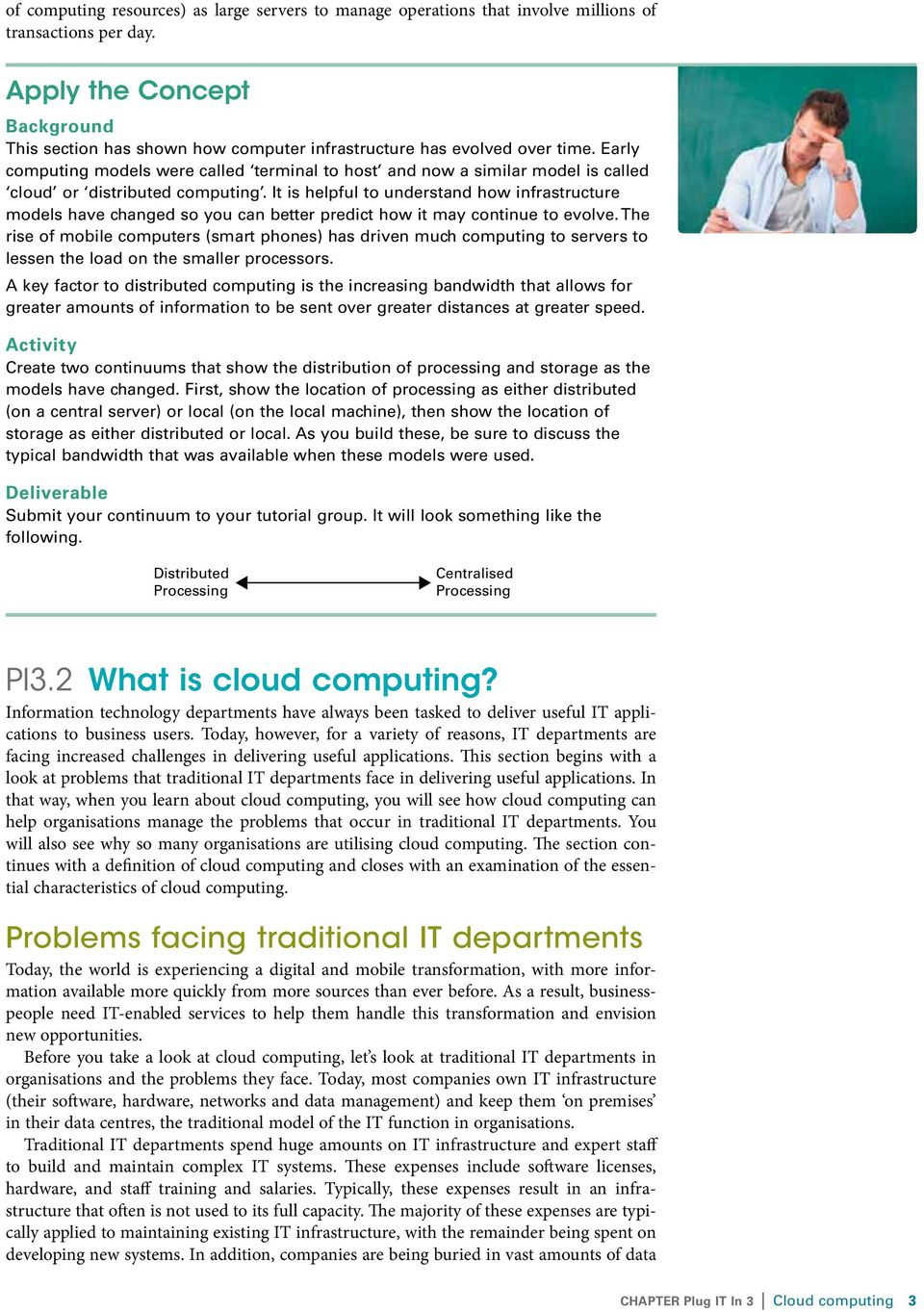 Early computing models were called terminal to host and now a similar model is called cloud or distributed computing.
