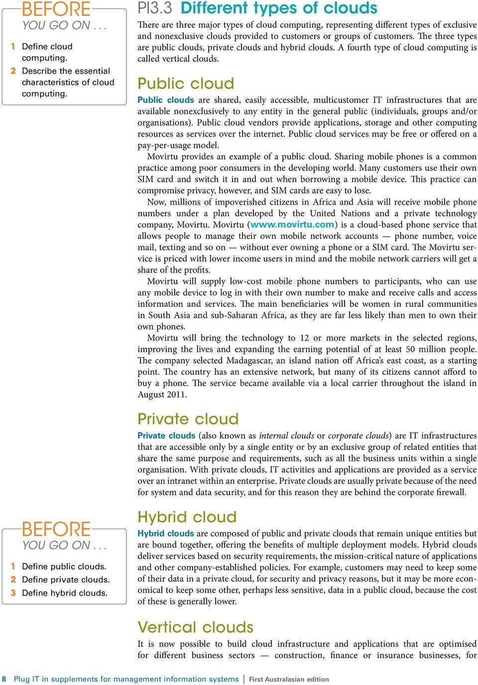 The three types are public clouds, private clouds and hybrid clouds. A fourth type of cloud computing is called vertical clouds.