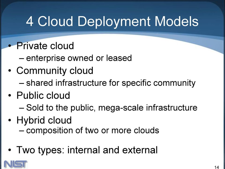 Public cloud Sold to the public, mega-scale infrastructure Hybrid