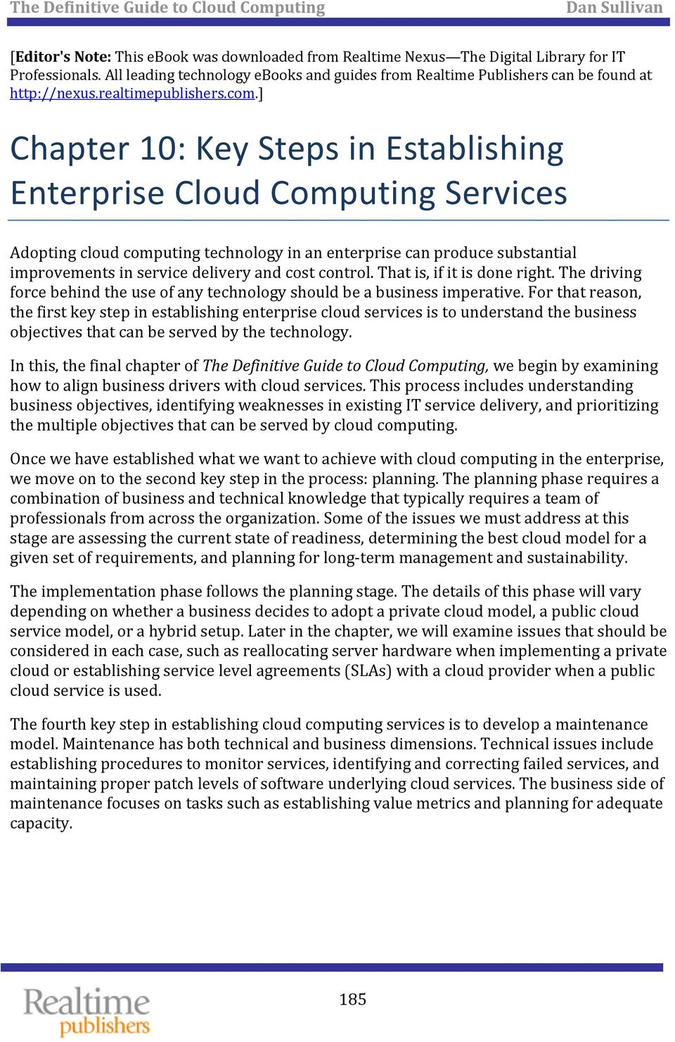 ] Chapter 10: Key Steps in Establishing Enterprise Cloud Computing Services Adopting cloud computing technology in an enterprise can produce substantial improvements in service delivery and cost