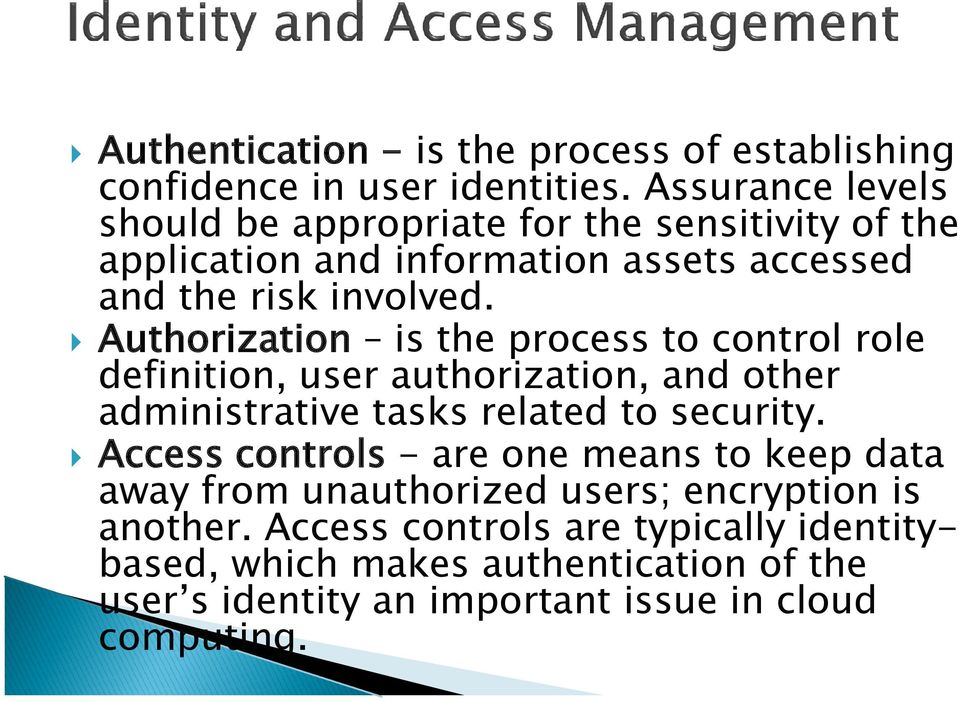 Authorization is the process to control role definition, user authorization, and other administrative tasks related to security.