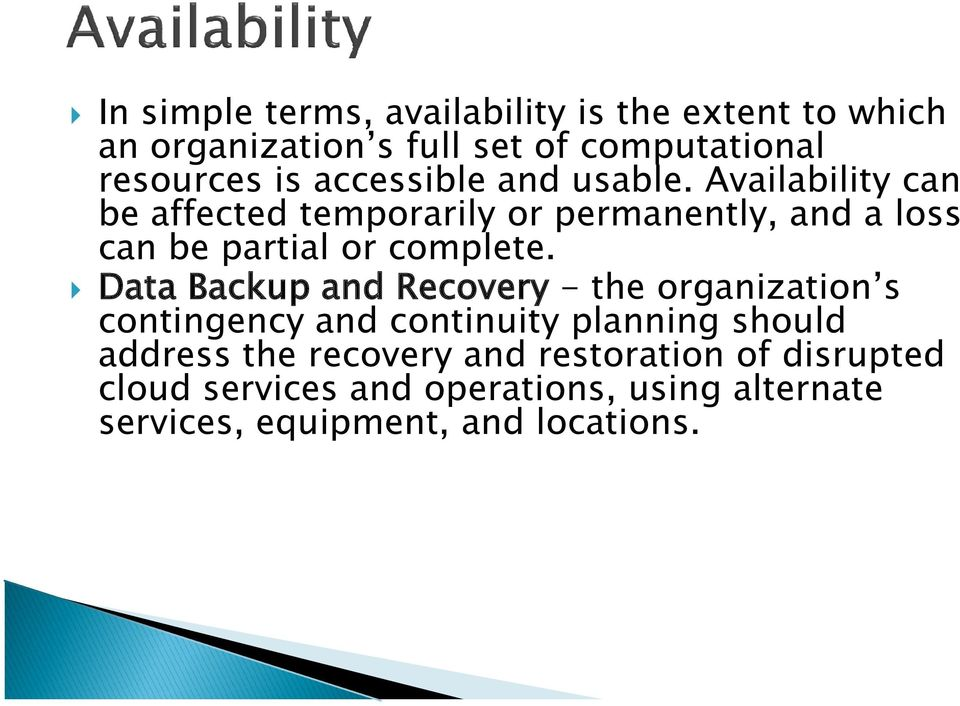 Availability can be affected temporarily or permanently, and a loss can be partial or complete.