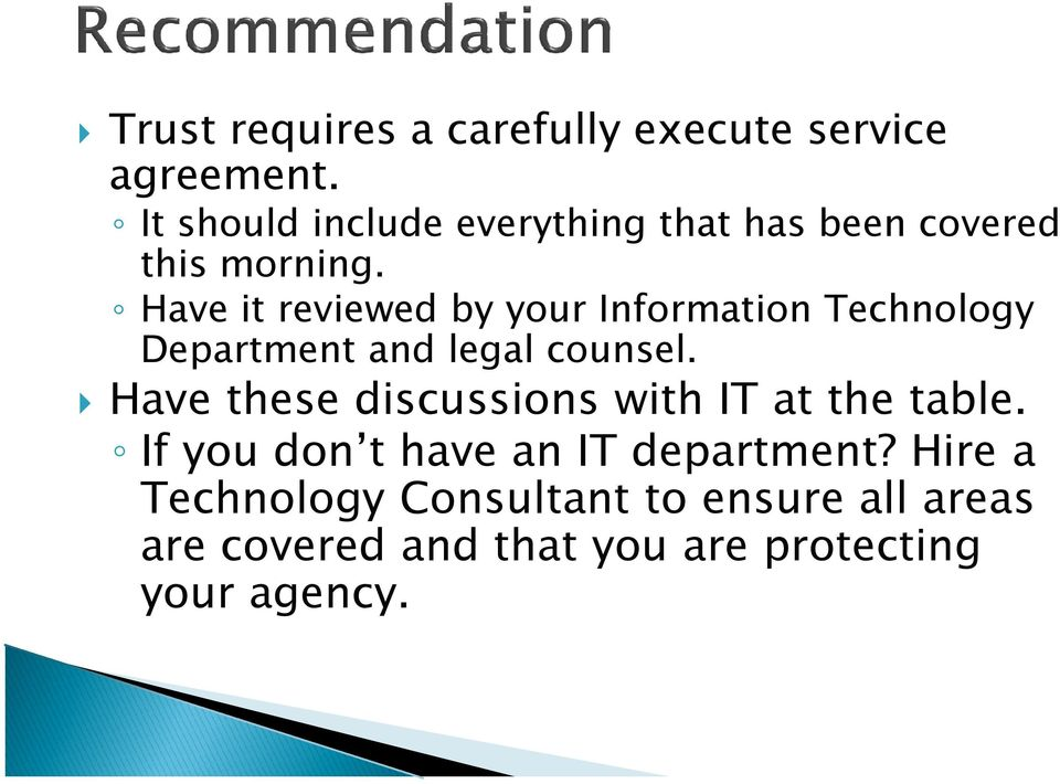 Have it reviewed by your Information Technology Department and legal counsel.