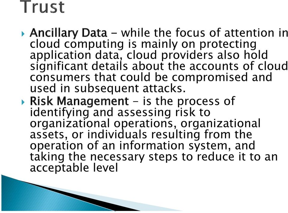 Risk Management - is the process of identifying and assessing risk to organizational operations, organizational assets, or