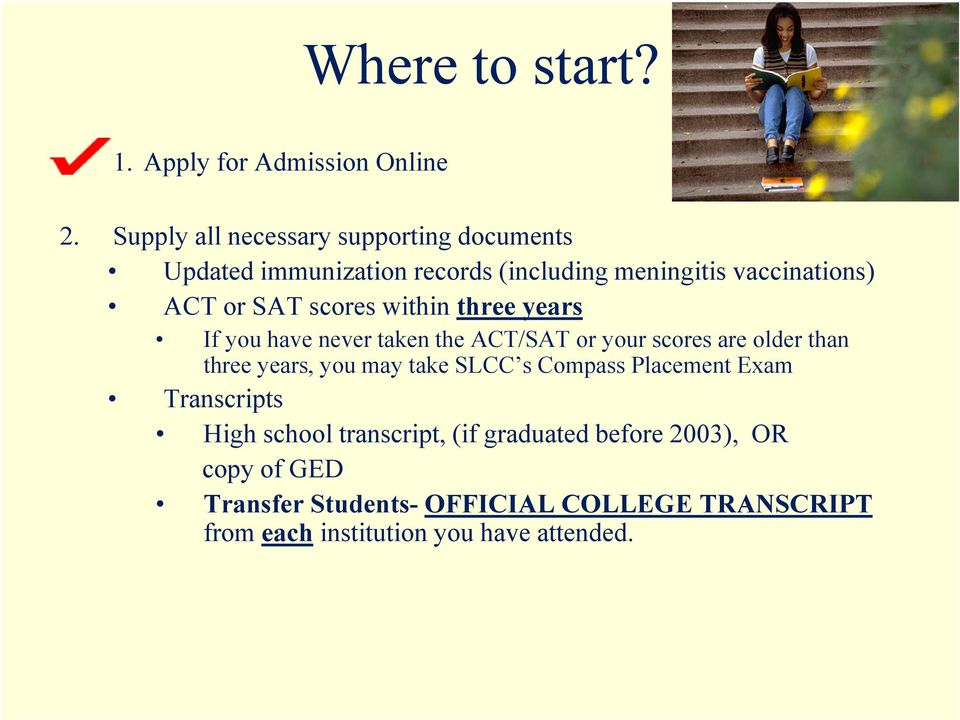 scores within three years If you have never taken the ACT/SAT or your scores are older than three years, you may take