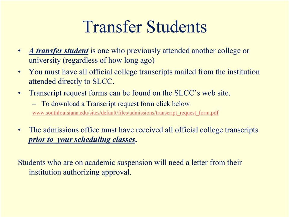 To download a Transcript request form click below: www.southlouisiana.edu/sites/default/files/admissions/transcript_request_form.
