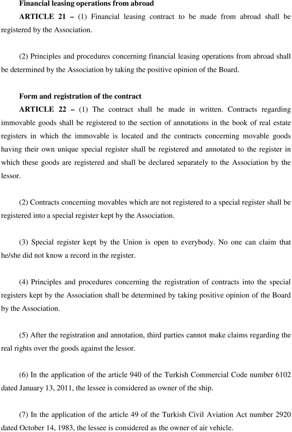 Form and registration of the contract ARTICLE 22 (1) The contract shall be made in written.