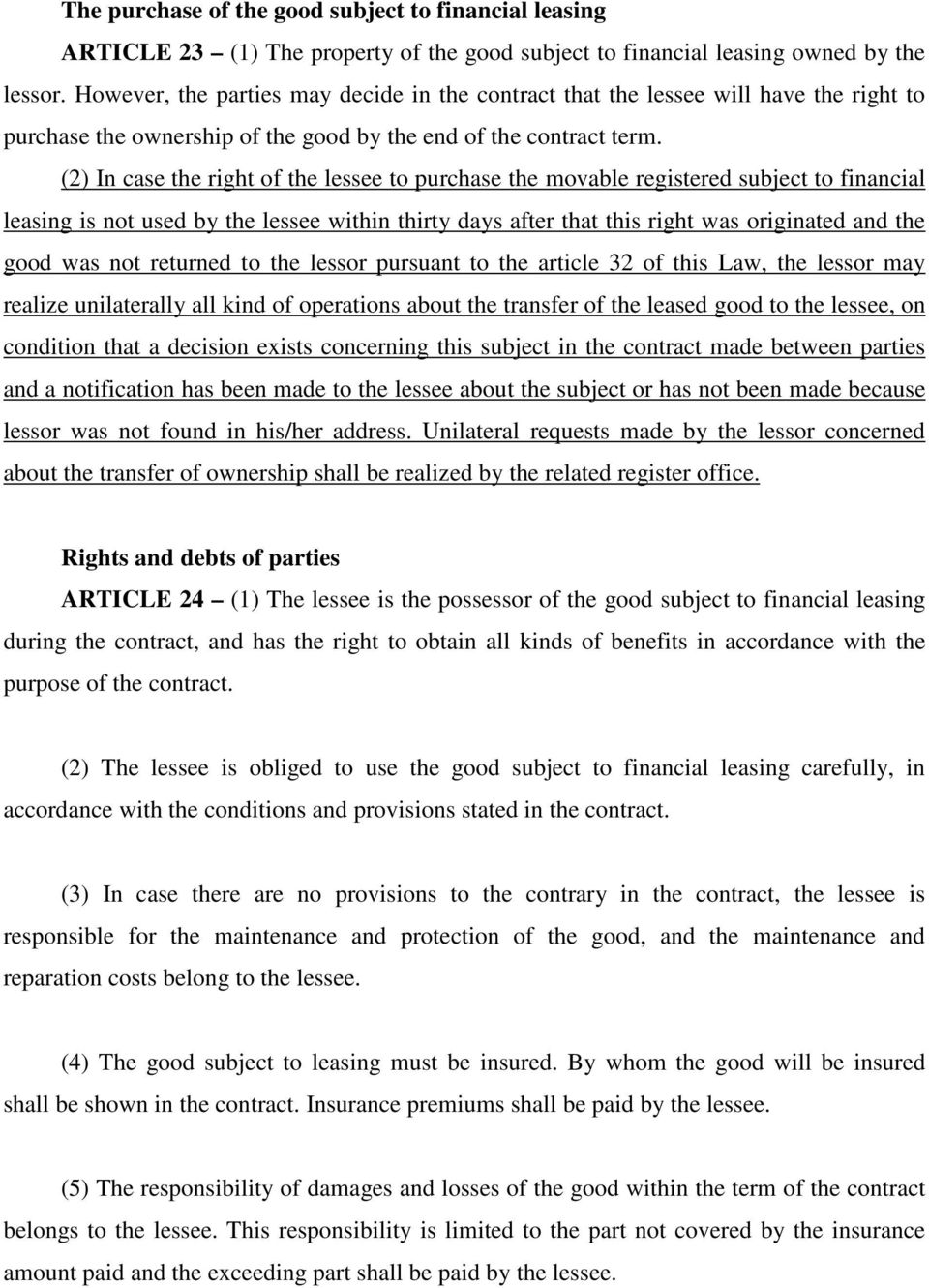 (2) In case the right of the lessee to purchase the movable registered subject to financial leasing is not used by the lessee within thirty days after that this right was originated and the good was