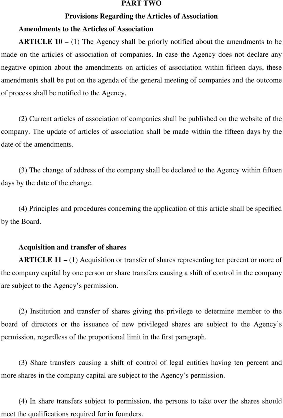 In case the Agency does not declare any negative opinion about the amendments on articles of association within fifteen days, these amendments shall be put on the agenda of the general meeting of