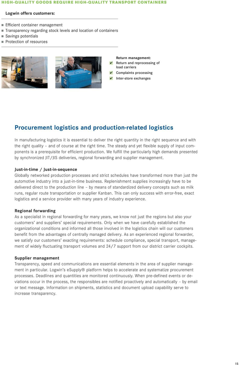 manufacturing logistics it is essential to deliver the right quantity in the right sequence and with the right quality and of course at the right time.