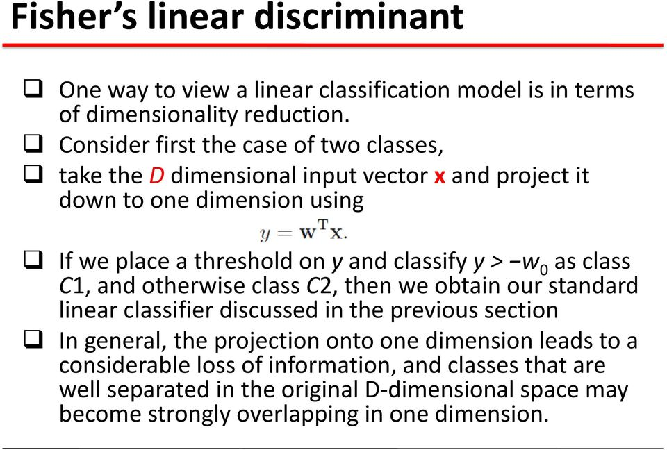 classify y > w 0 as class C1, and otherwise class C2, then we obtain our standard linear classifier discussed in the previous section In general, the