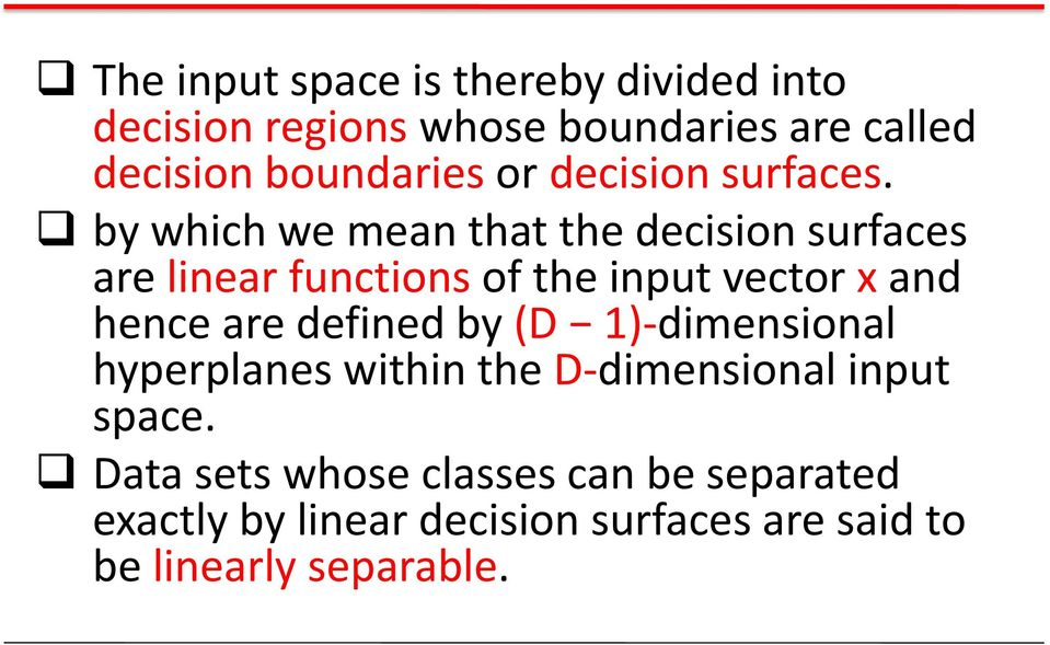 by which we mean that the decision surfaces are linear functions of the input vector x and hence are