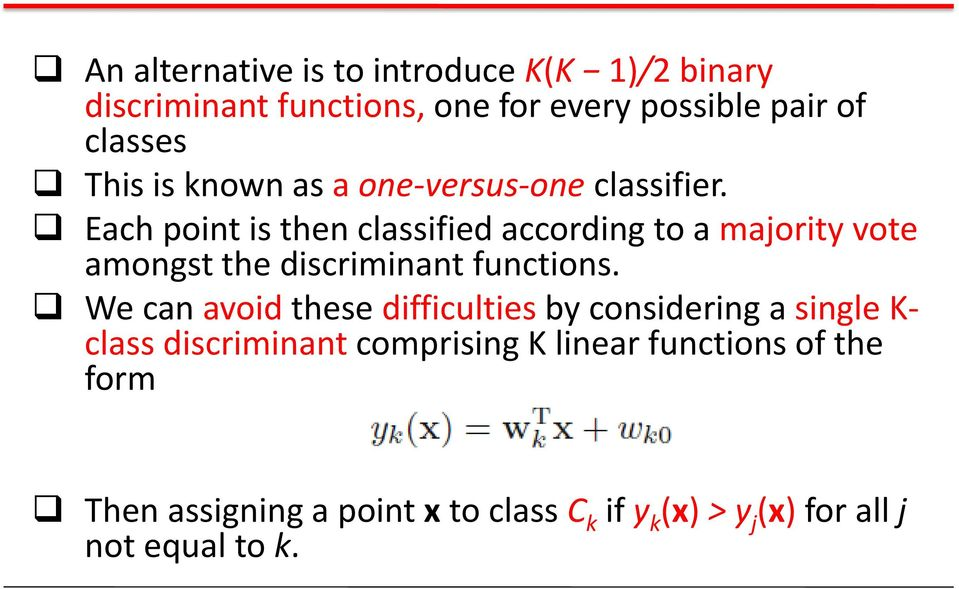 Each point is then classified according to a majority vote amongst the discriminant functions.