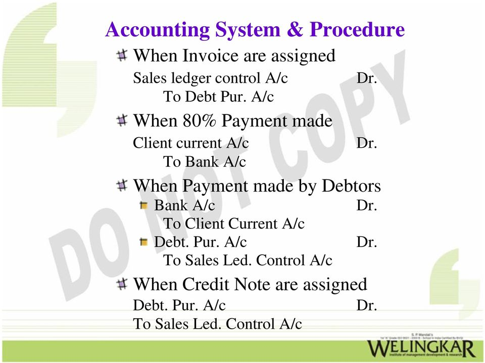 Dr. When Payment made by Debtors Bank A/c To Client Current A/c Debt. Pur.