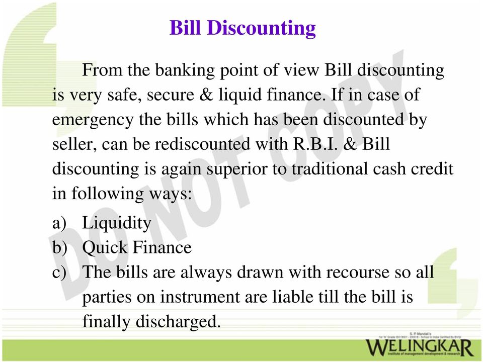 discounting is again superior to traditional cash credit in following ways: a) Liquidity b) Quick Finance c)