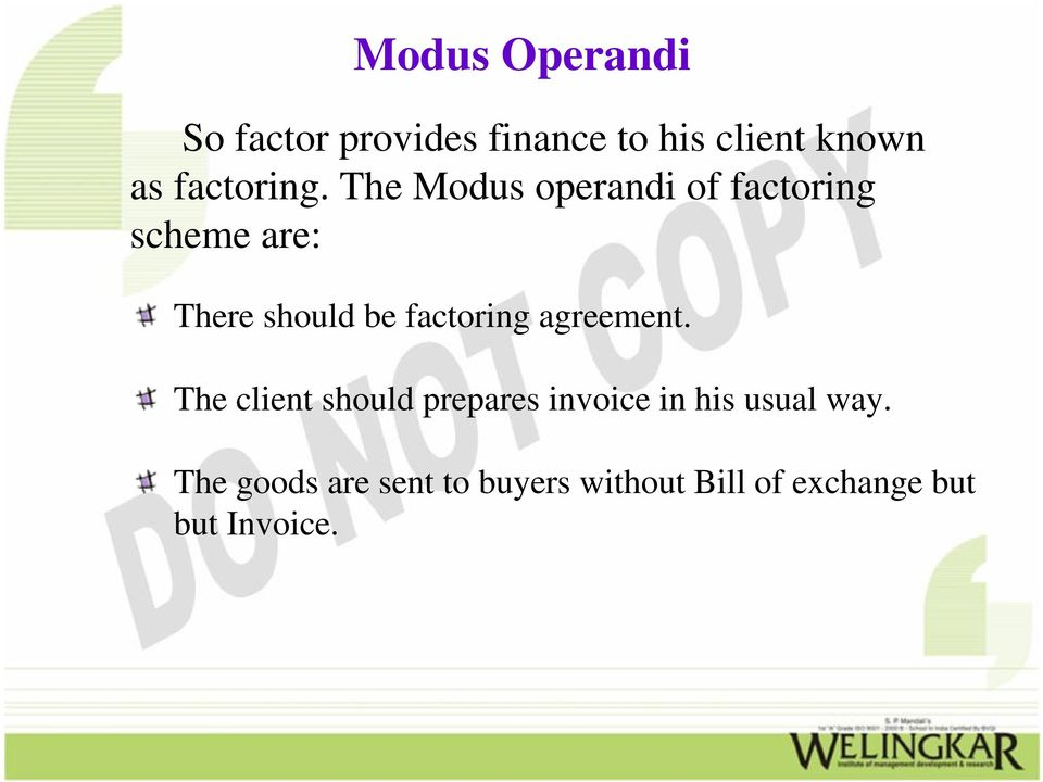 The Modus operandi of factoring scheme are: There should be factoring