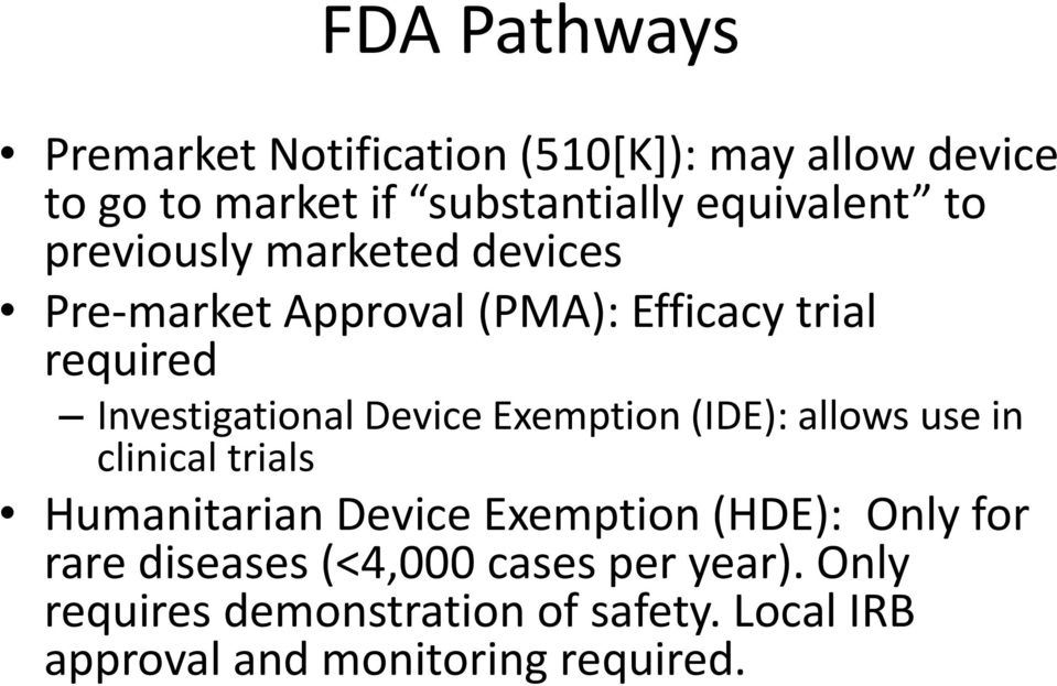 Exemption (IDE): allows use in clinical trials Humanitarian Device Exemption (HDE): Only for rare diseases