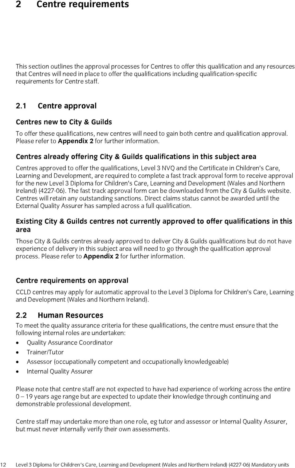 1 Centre approval Centres new to City & Guilds To offer these qualifications, new centres will need to gain both centre and qualification approval. Please refer to Appendix 2 for further information.