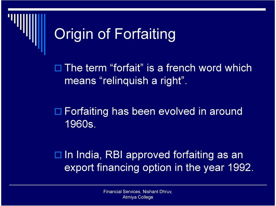 Forfaiting has been evolved in around 1960s.