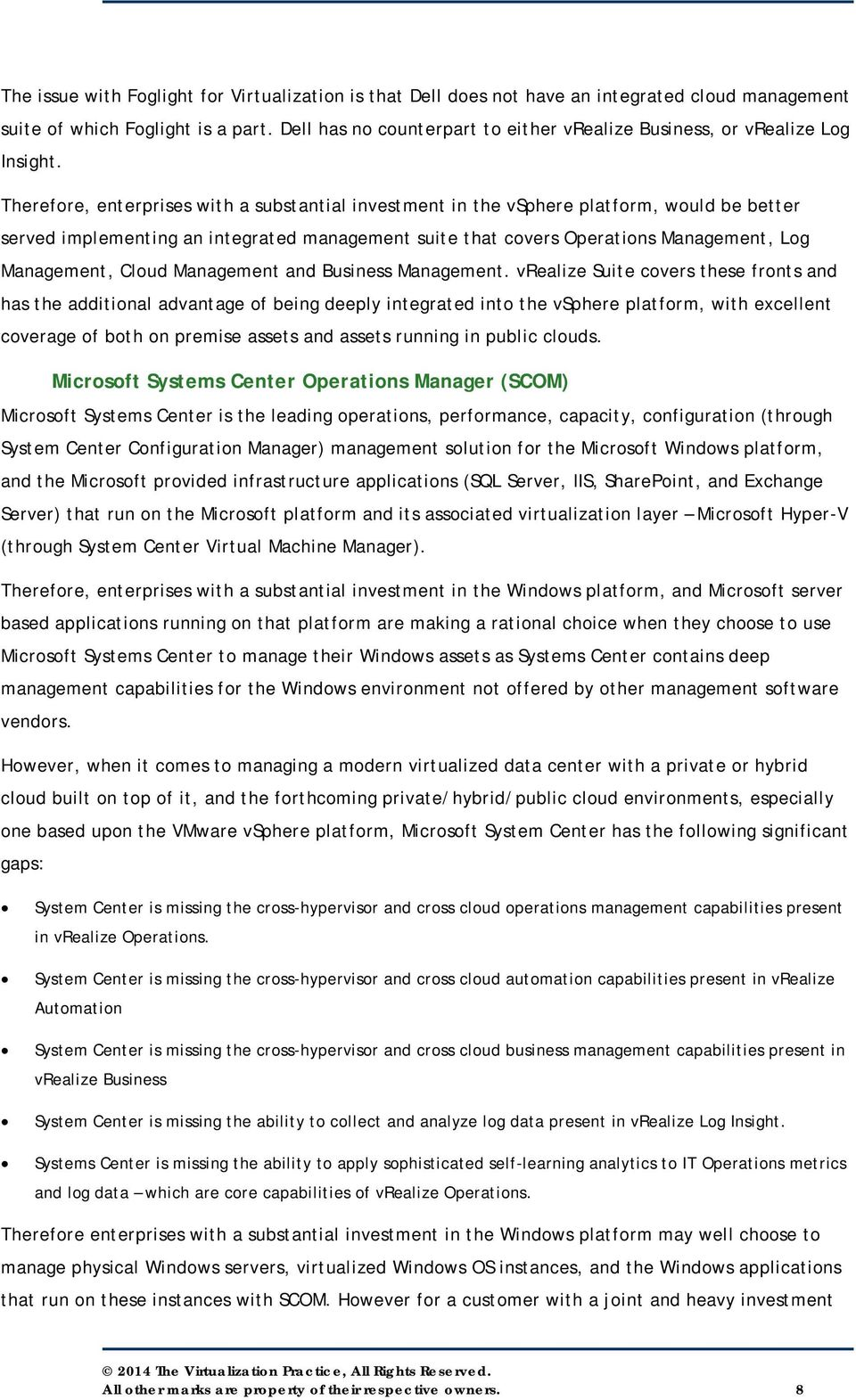 Therefore, enterprises with a substantial investment in the vsphere platform, would be better served implementing an integrated management suite that covers Operations Management, Log Management,