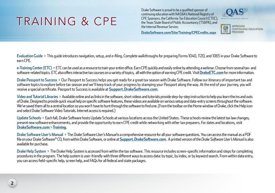 Complete walkthroughs for preparing Forms 1040, 1120, and 1065 in your Drake Software to earn CPE. e-training Center (ETC) > ETC can be used as a resource to train your entire office.