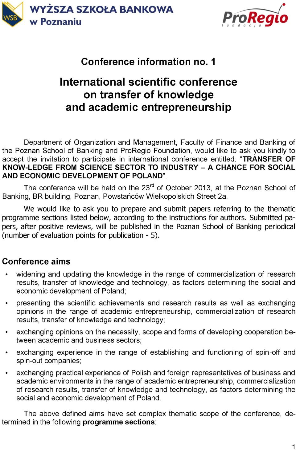 and ProRegio Foundation, would like to ask you kindly to accept the invitation to participate in international conference entitled: TRANSFER OF KNOW-LEDGE FROM SCIENCE SECTOR TO INDUSTRY A CHANCE FOR