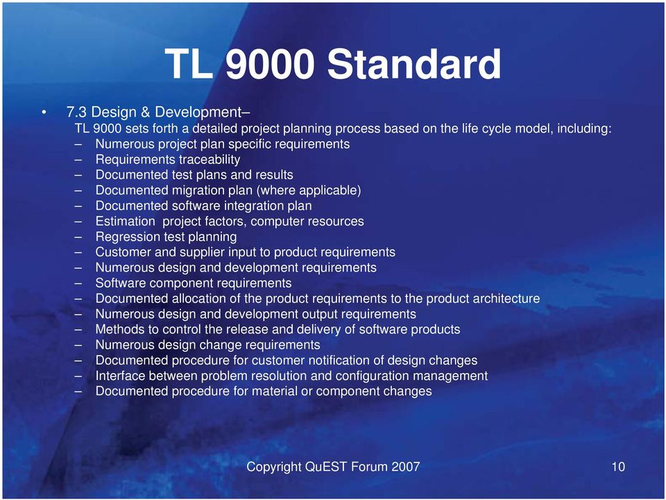 and supplier input to product requirements Numerous design and development requirements Software component requirements Documented allocation of the product requirements to the product architecture