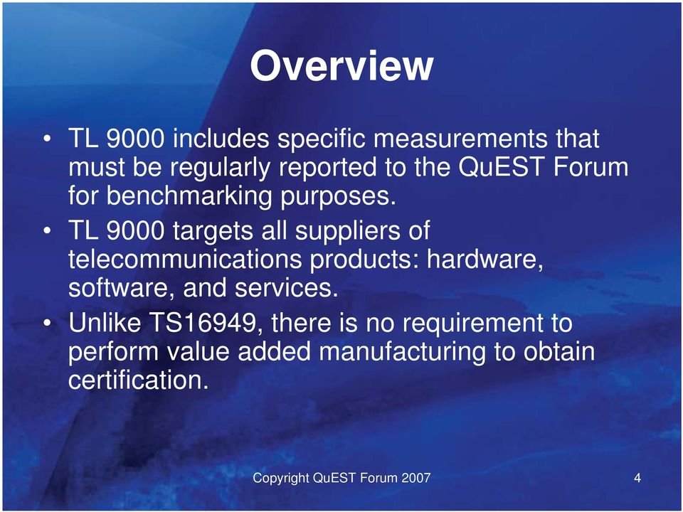 TL 9000 targets all suppliers of telecommunications products: hardware, software, and