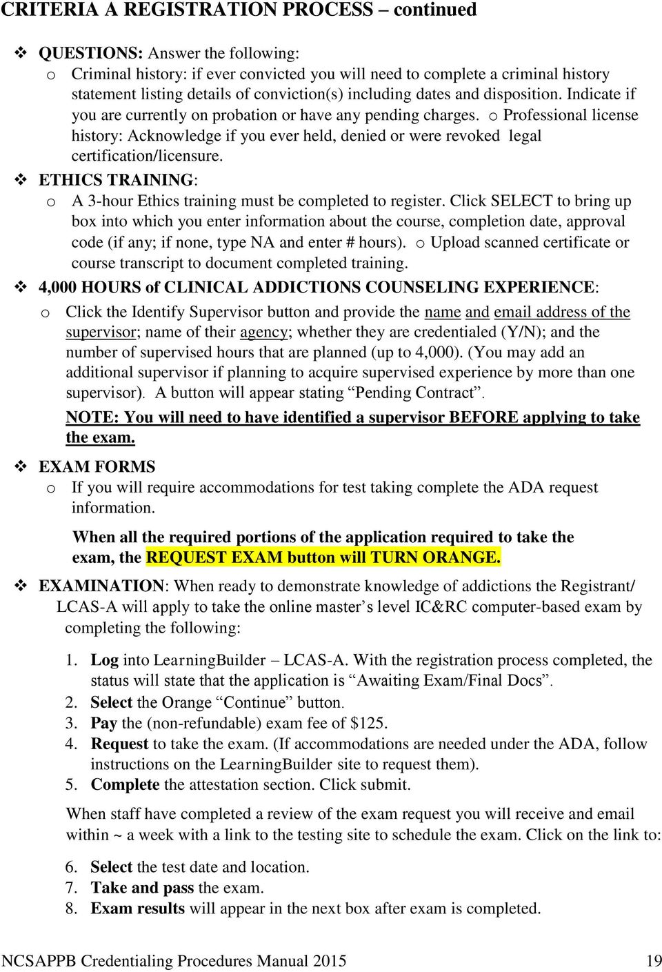 o Professional license history: Acknowledge if you ever held, denied or were revoked legal certification/licensure. ETHICS TRAINING: o A 3-hour Ethics training must be completed to register.