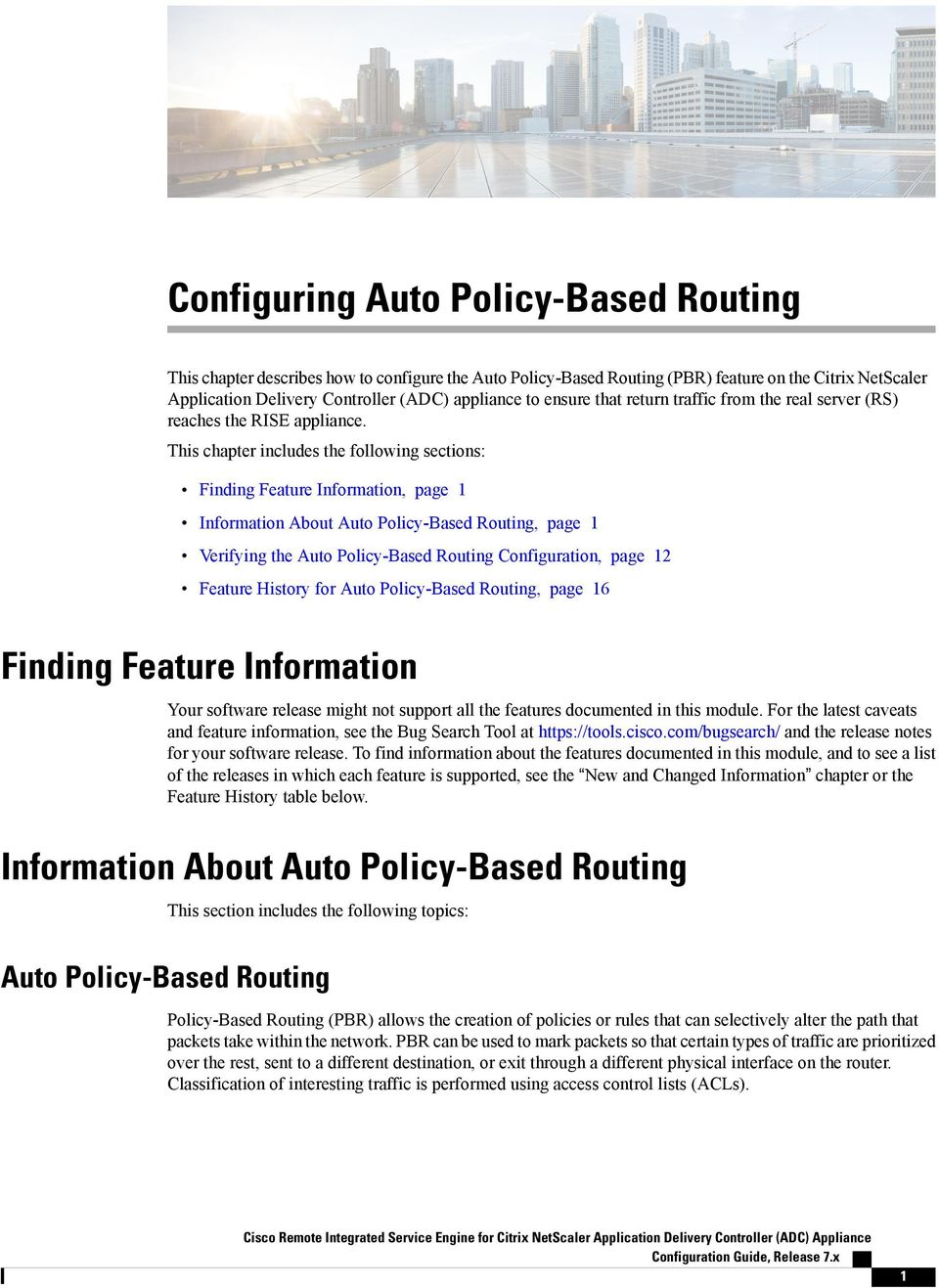 This chapter includes the following sections: Finding Feature Information, page 1 Information About Auto Policy-Based Routing, page 1 Verifying the Auto Policy-Based Routing Configuration, page 12
