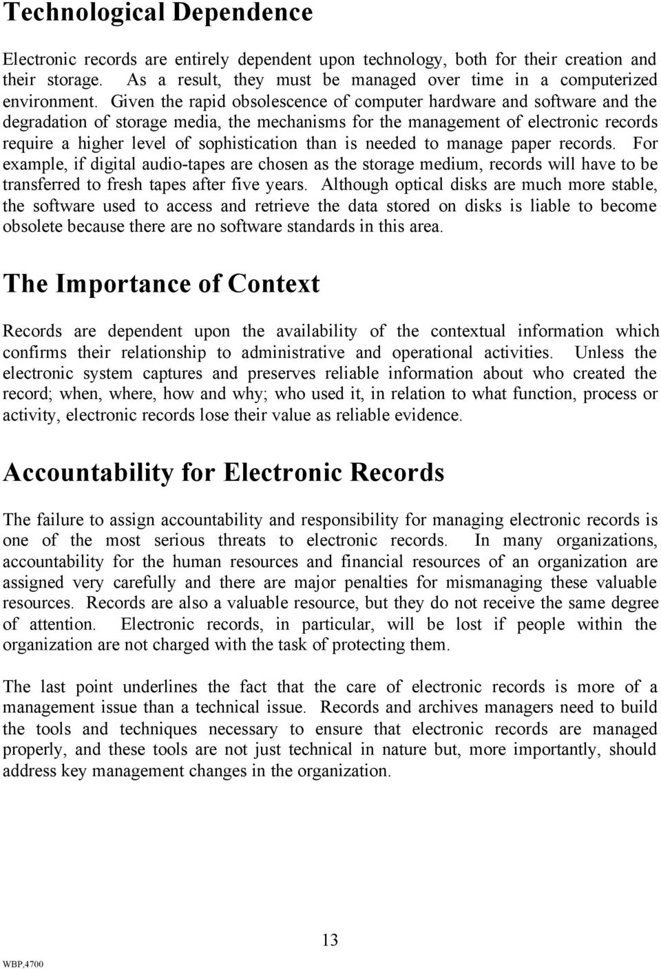 Given the rapid obsolescence of computer hardware and software and the degradation of storage media, the mechanisms for the management of electronic records require a higher level of sophistication