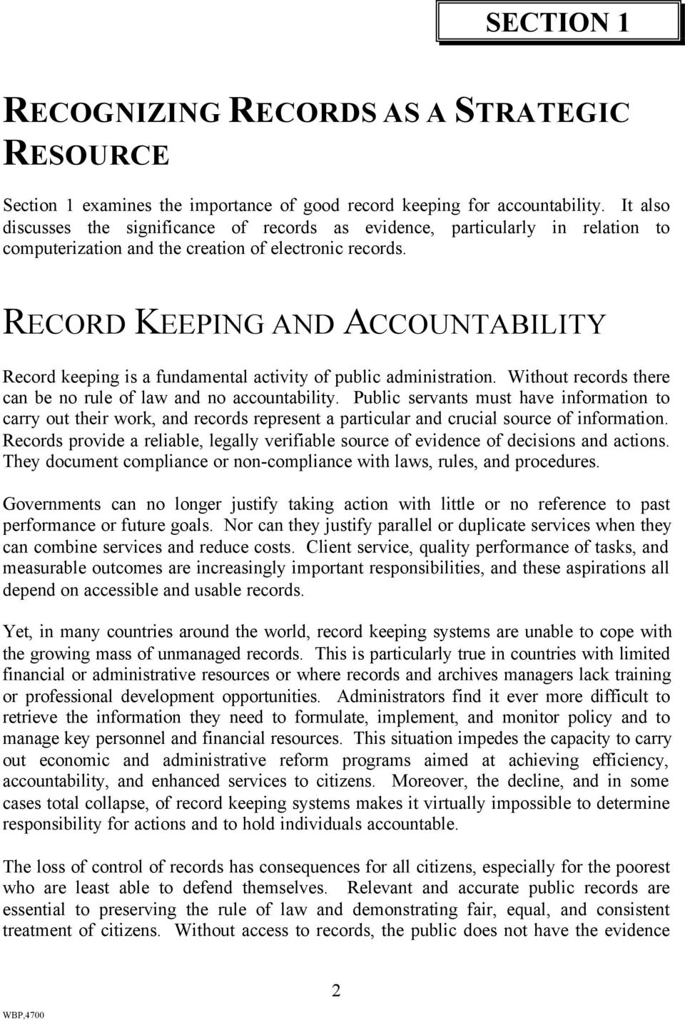 RECORD KEEPING AND ACCOUNTABILITY Record keeping is a fundamental activity of public administration. Without records there can be no rule of law and no accountability.