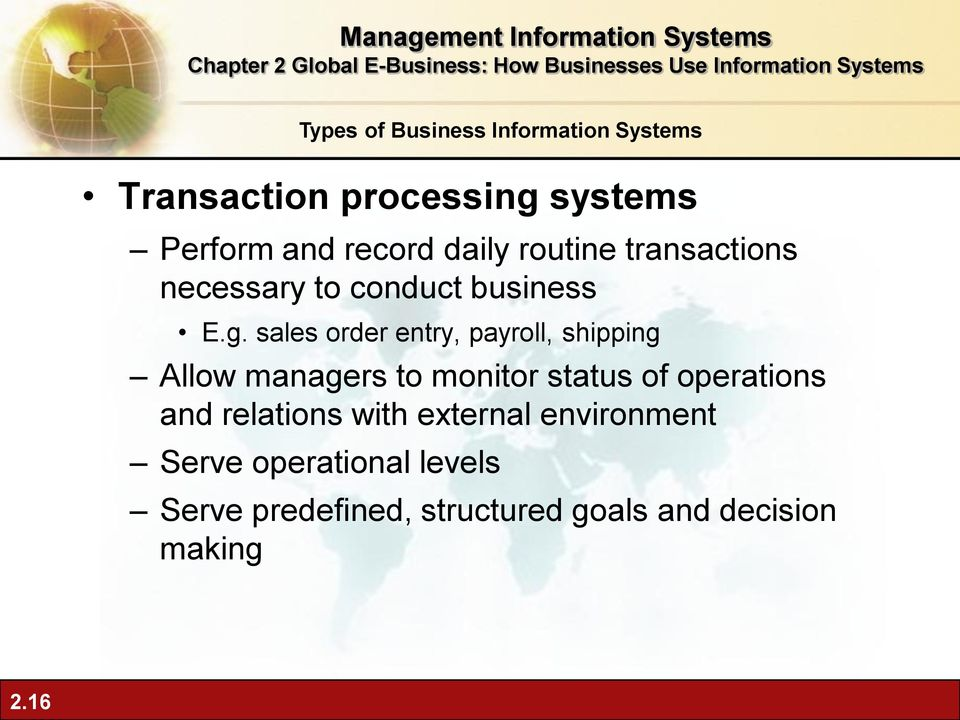 sales order entry, payroll, shipping Allow managers to monitor status of operations