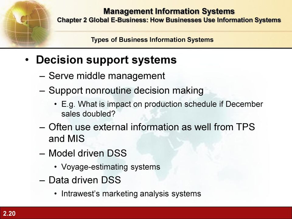 Often use external information as well from TPS and MIS Model driven DSS