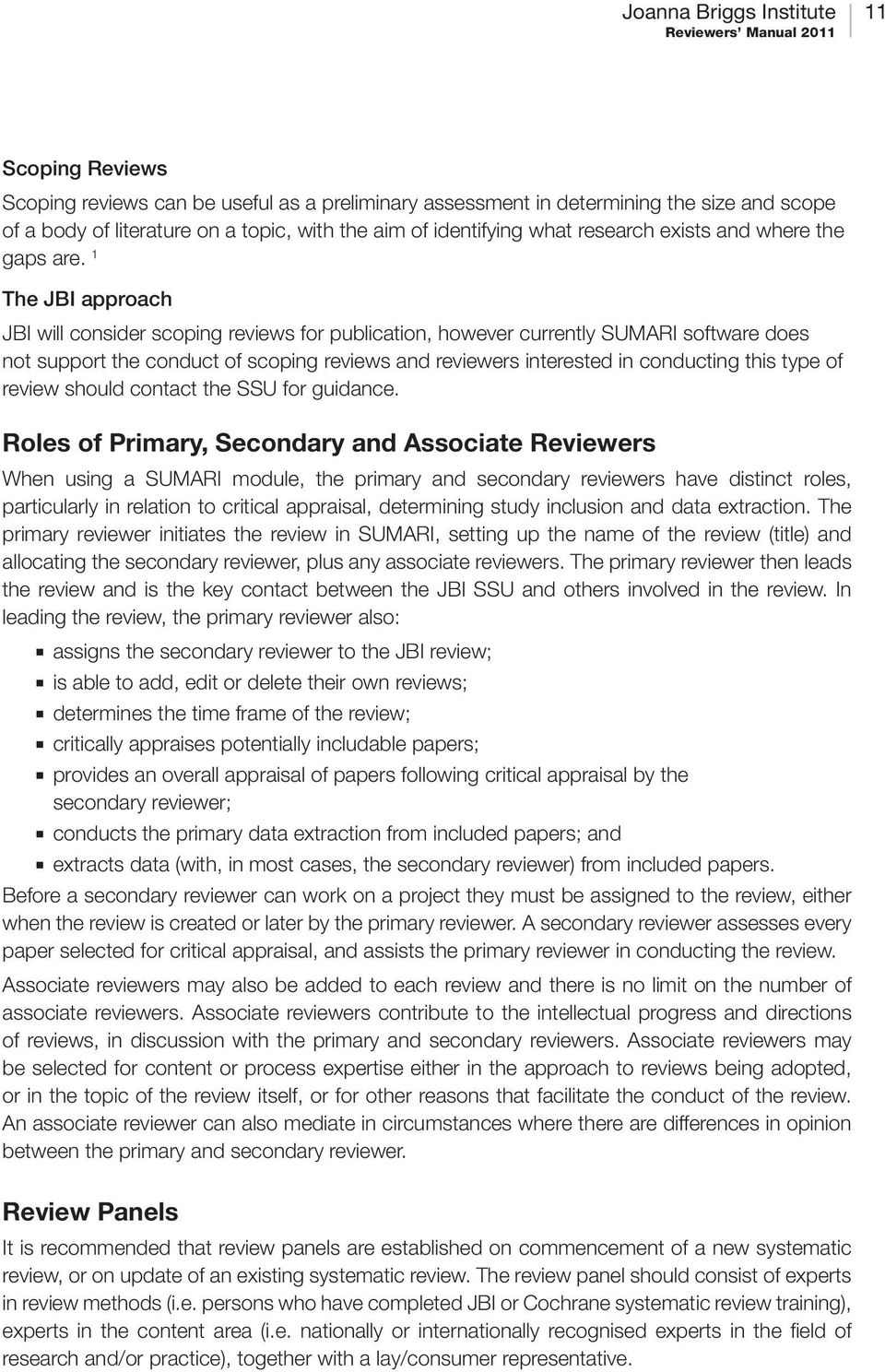 1 The JBI approach JBI will consider scoping reviews for publication, however currently SUMARI software does not support the conduct of scoping reviews and reviewers interested in conducting this