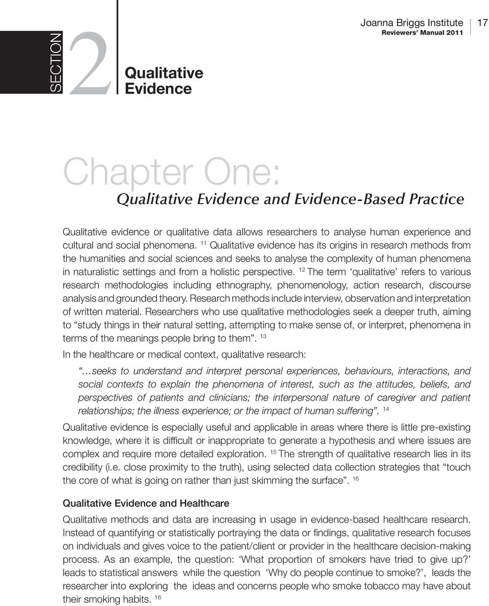 11 Qualitative evidence has its origins in research methods from the humanities and social sciences and seeks to analyse the complexity of human phenomena in naturalistic settings and from a holistic