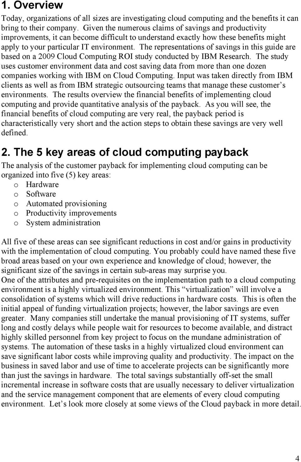 The representations of savings in this guide are based on a 2009 Cloud Computing ROI study conducted by IBM Research.