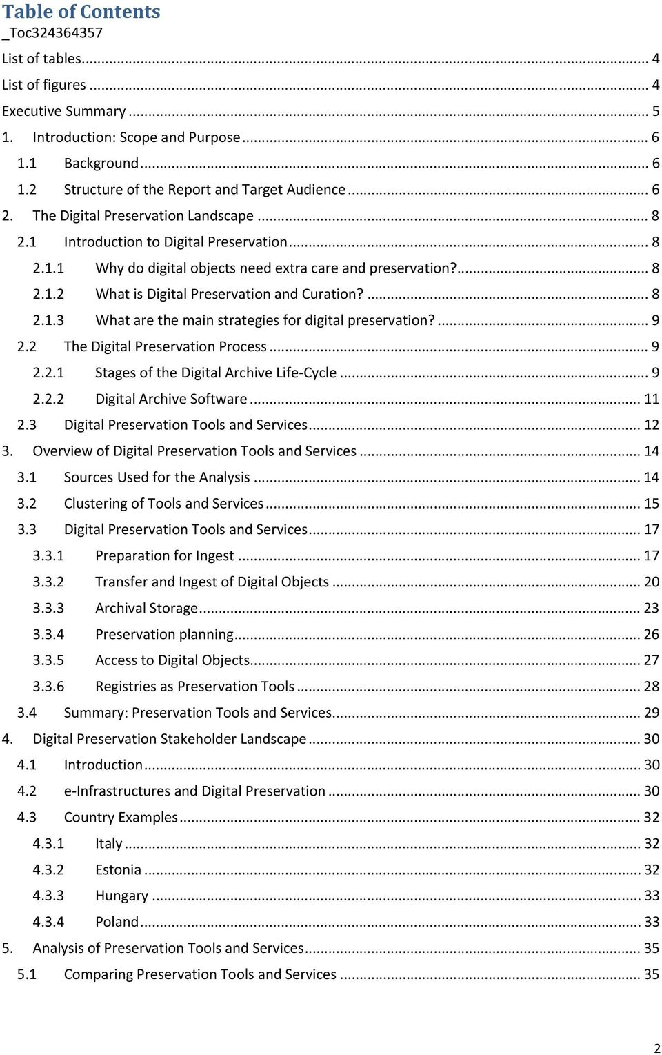 ... 8 2.1.3 What are the main strategies for digital preservation?... 9 2.2 The Digital Preservation Process... 9 2.2.1 Stages of the Digital Archive Life Cycle... 9 2.2.2 Digital Archive Software.